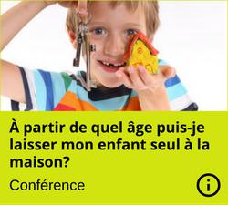 Conférence : À partir de quel âge puis-je laisser mon enfant seul à la maison?