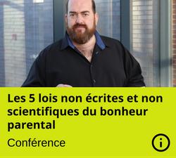 Conférence - Les 5 lois non écrites et non scientifiques du bonheur parental - Martin Larocque - Nanny secours