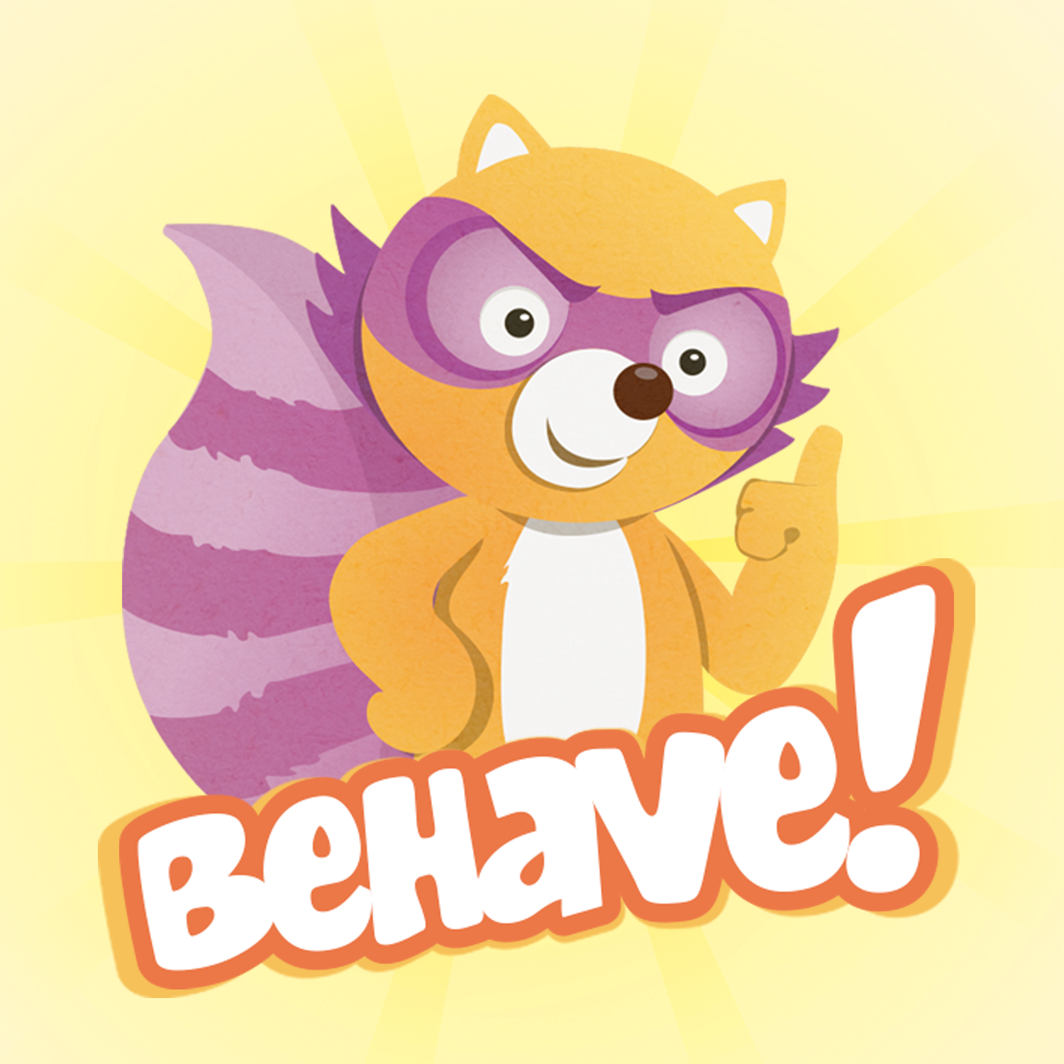 Behave!