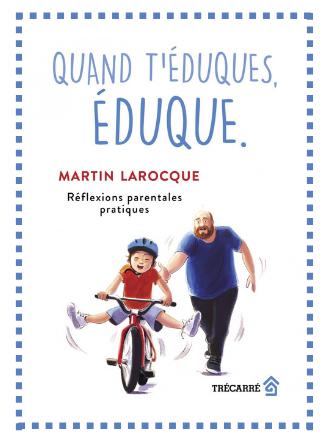 Quand t'éduques, éduque. - Livre - Martin Larocque